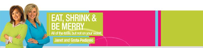 FIT CHICKS interviews Janet & Greta Podleski of Eat Shrink and Be Merry